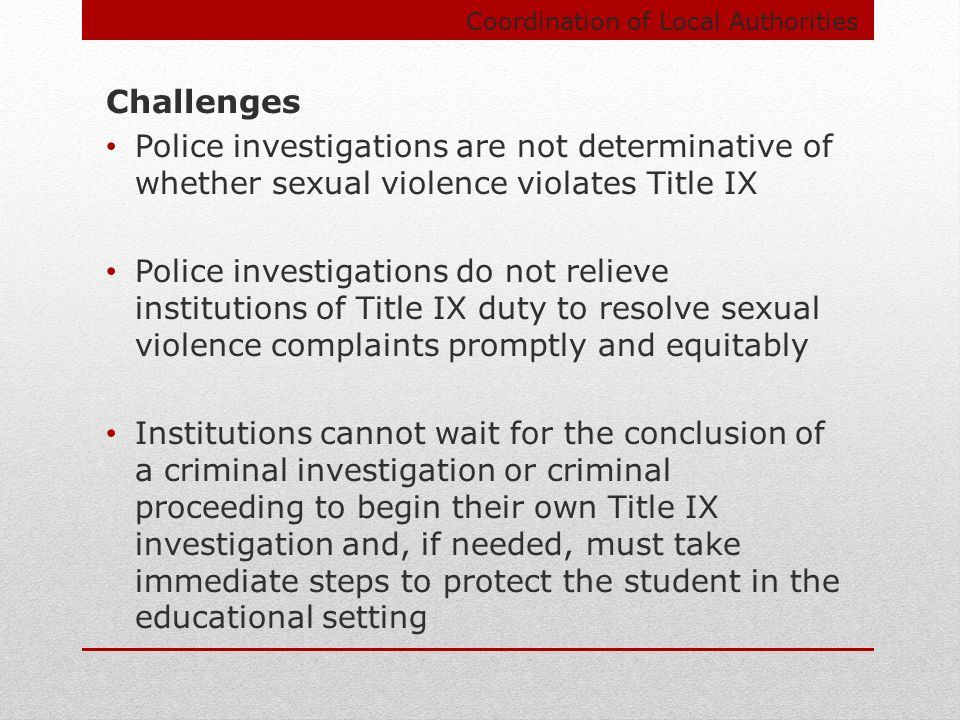 Coordination of Local Authorities Challenges Police investigations are not determinative of whether sexual violence violates Title IX Police investiga