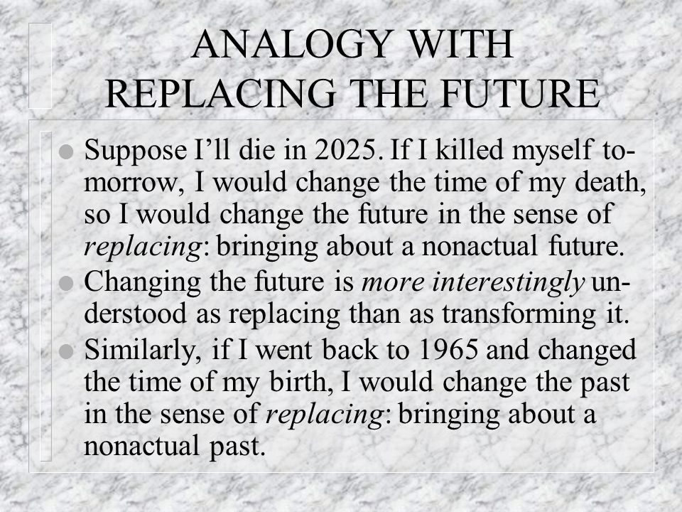 ANALOGY WITH REPLACING THE FUTURE l Suppose I'll die in 2025.