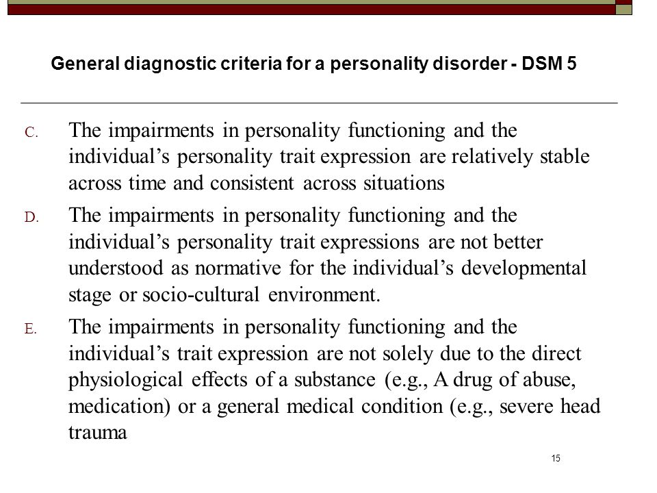 15 General diagnostic criteria for a personality disorder - DSM 5 C. The impairments in personality functioning and the individual's personality trait