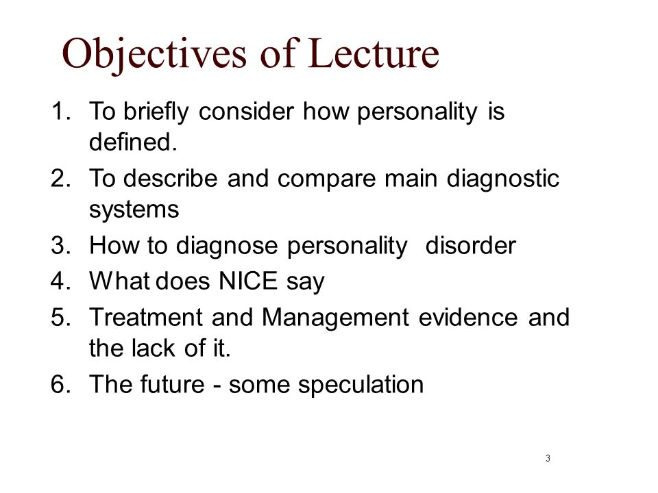3 Objectives of Lecture 1. To briefly consider how personality is defined. 2. To describe and compare main diagnostic systems 3.How to diagnose person