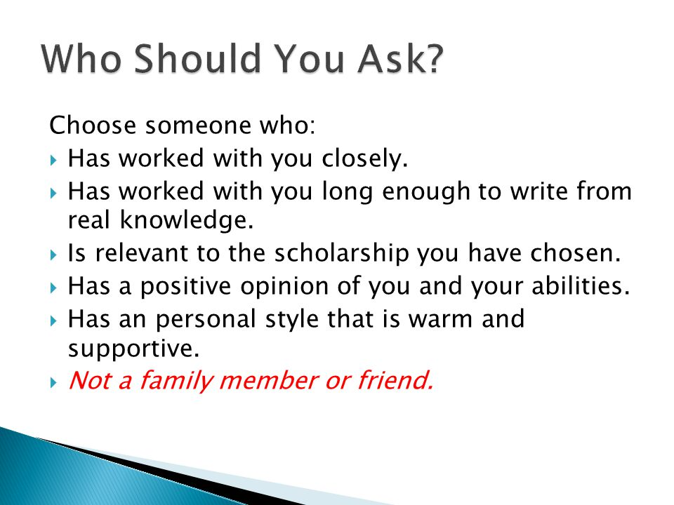 Choose someone who:  Has worked with you closely.
