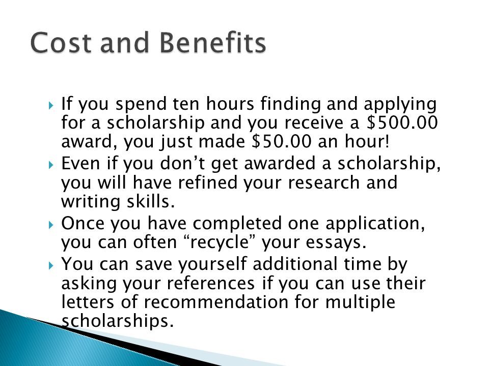  If you spend ten hours finding and applying for a scholarship and you receive a $500.00 award, you just made $50.00 an hour.