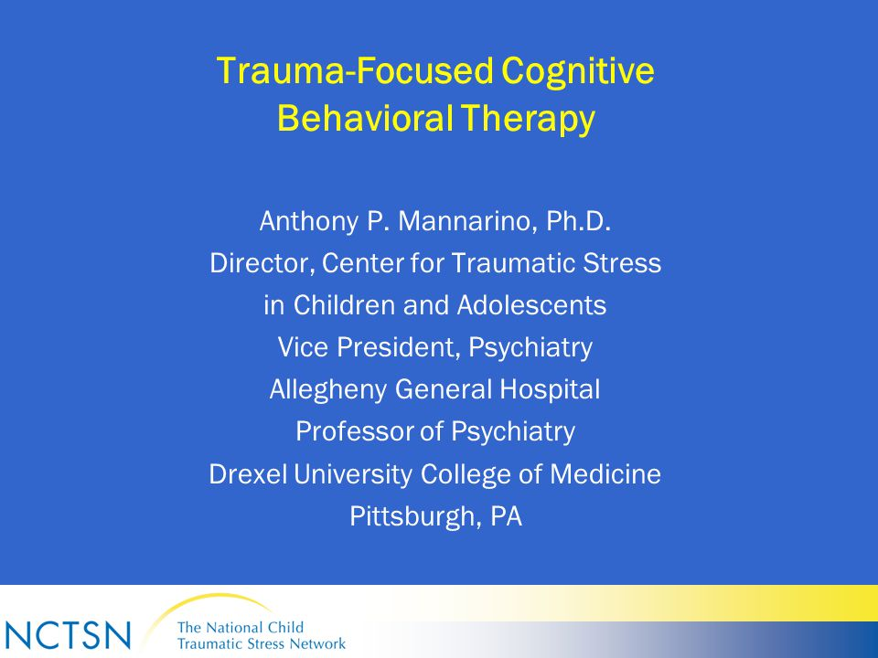 Trauma-Focused Cognitive Behavioral Therapy Anthony P.