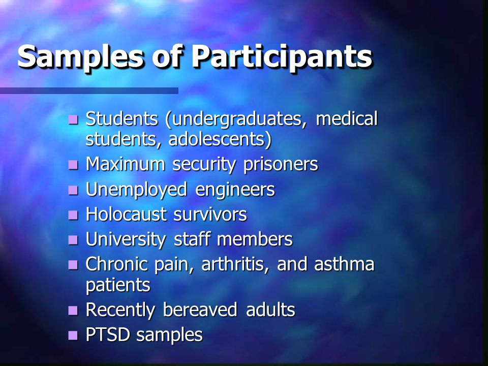 Samples of Participants Students (undergraduates, medical students, adolescents) Students (undergraduates, medical students, adolescents) Maximum security prisoners Maximum security prisoners Unemployed engineers Unemployed engineers Holocaust survivors Holocaust survivors University staff members University staff members Chronic pain, arthritis, and asthma patients Chronic pain, arthritis, and asthma patients Recently bereaved adults Recently bereaved adults PTSD samples PTSD samples