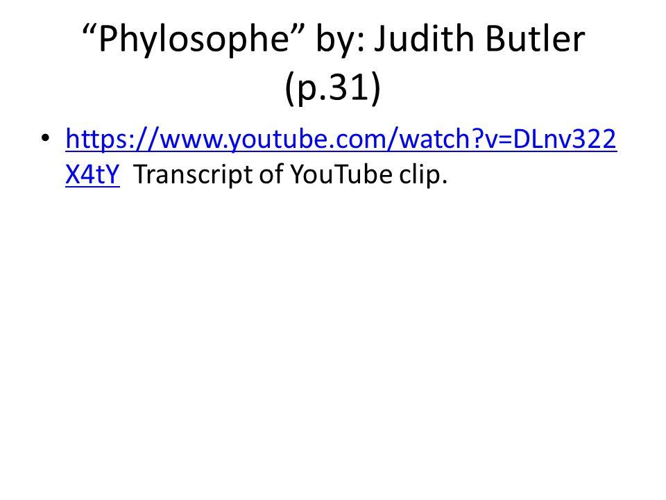 """Phylosophe"" by: Judith Butler (p.31) https://www.youtube.com/watch?v=DLnv322 X4tY Transcript of YouTube clip. https://www.youtube.com/watch?v=DLnv322"