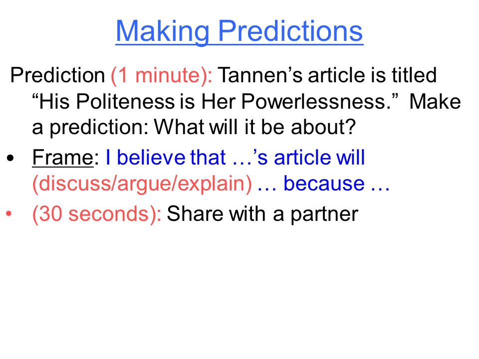 """Making Predictions Prediction (1 minute): Tannen's article is titled """"His Politeness is Her Powerlessness."""" Make a prediction: What will it be about?"""