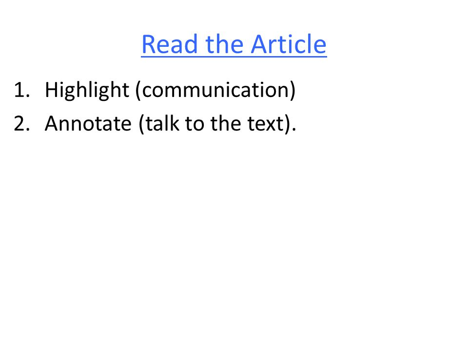 Read the Article 1.Highlight (communication) 2.Annotate (talk to the text).
