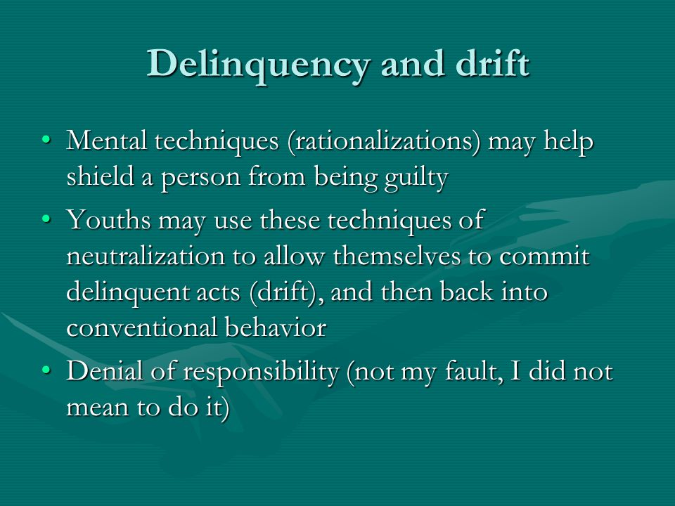 Delinquency and drift Mental techniques (rationalizations) may help shield a person from being guiltyMental techniques (rationalizations) may help shi