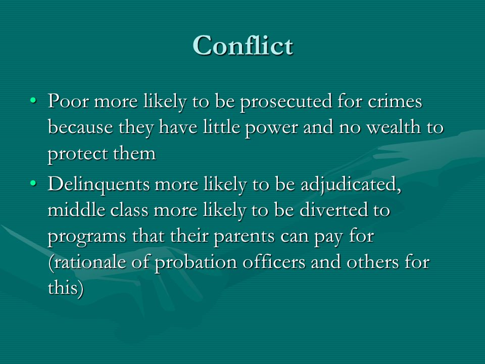 Conflict Poor more likely to be prosecuted for crimes because they have little power and no wealth to protect themPoor more likely to be prosecuted fo