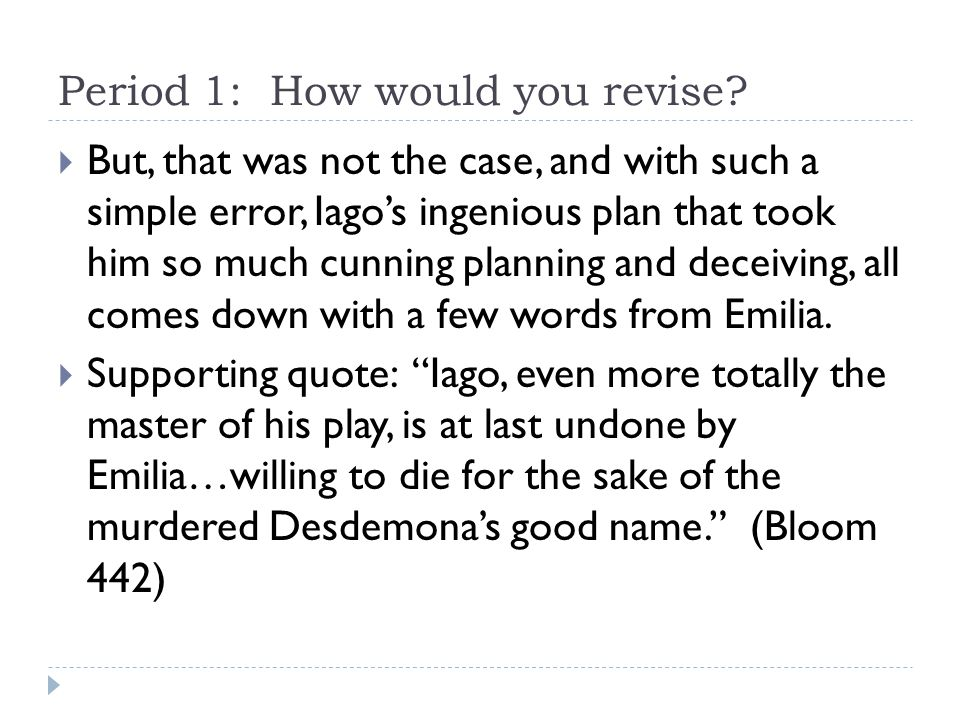 Period 1: How would you revise?  But, that was not the case, and with such a simple error, Iago's ingenious plan that took him so much cunning planni