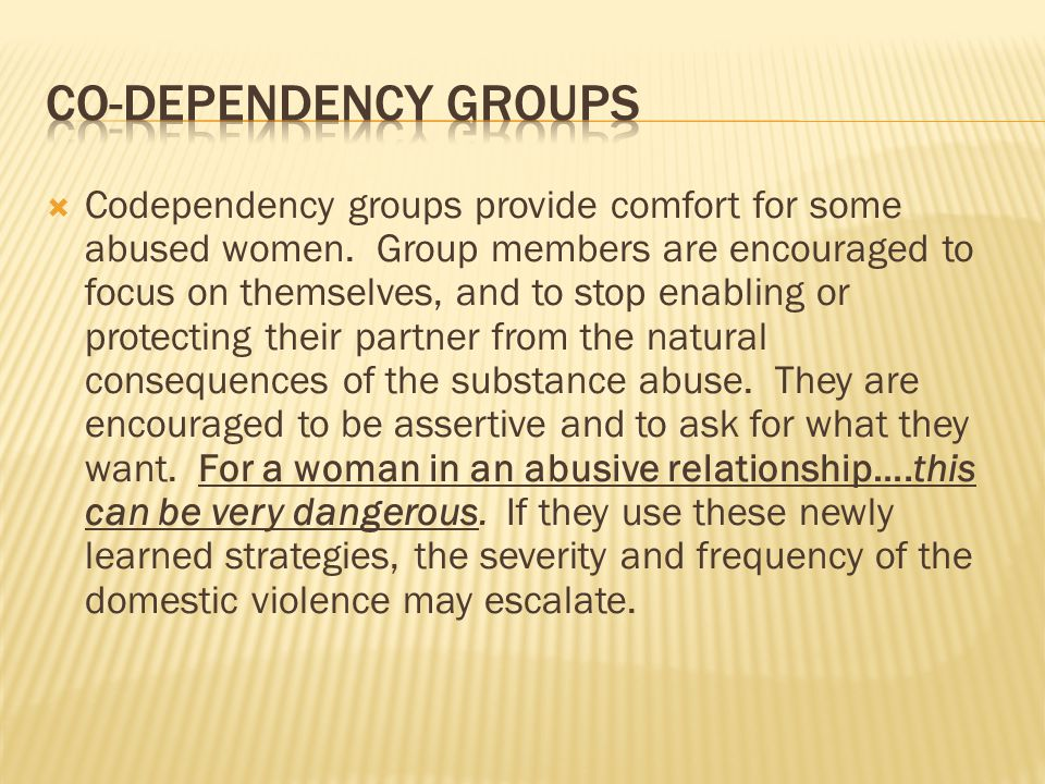  Codependency groups provide comfort for some abused women.