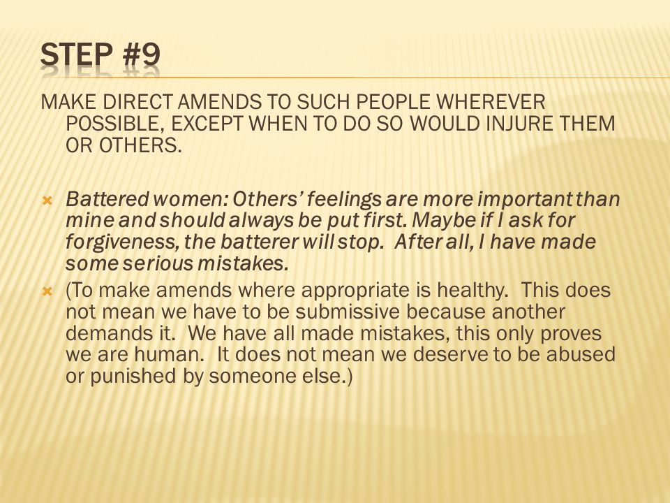 MAKE DIRECT AMENDS TO SUCH PEOPLE WHEREVER POSSIBLE, EXCEPT WHEN TO DO SO WOULD INJURE THEM OR OTHERS.