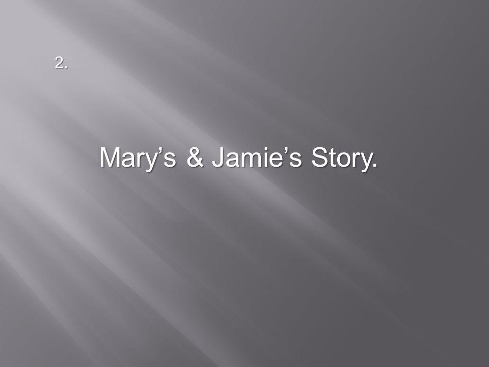 Mary's & Jamie's Story. 2.