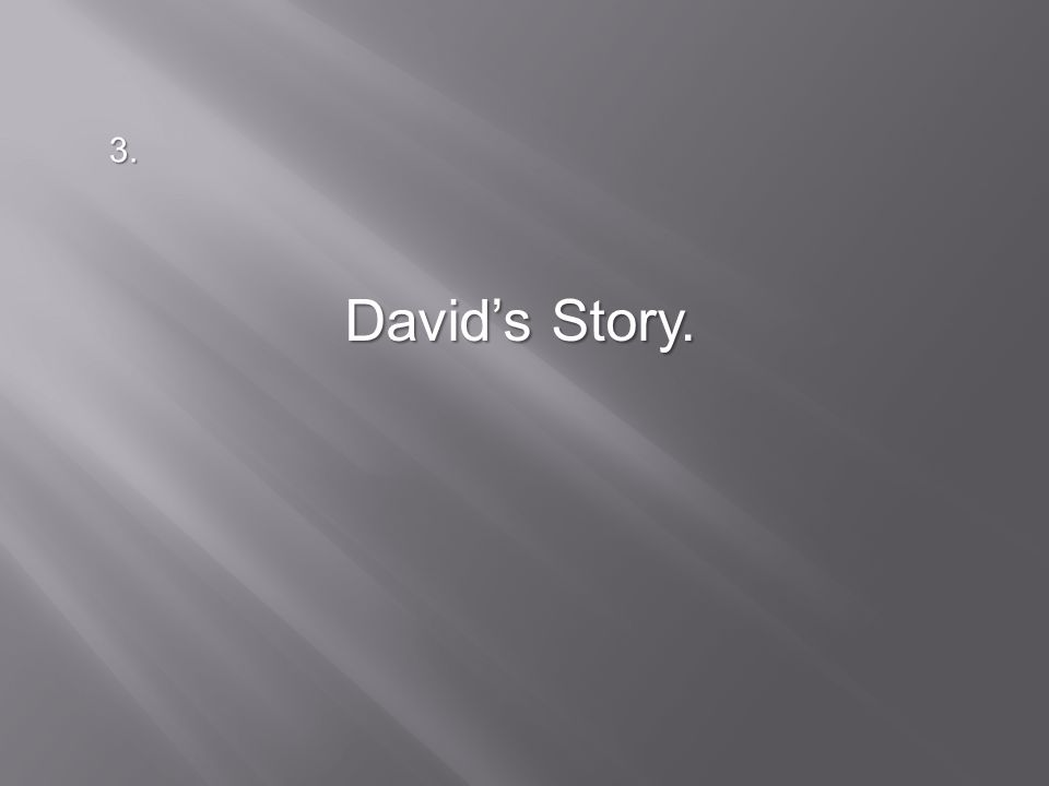 David's Story. 3.