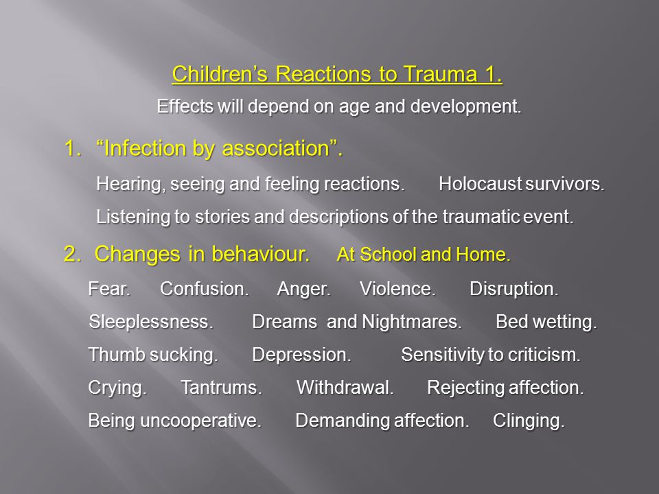 Children's Reactions to Trauma 1. Effects will depend on age and development.