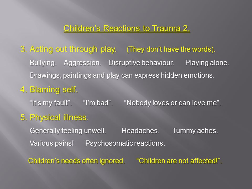 Children's Reactions to Trauma 2. 3.Acting out through play.