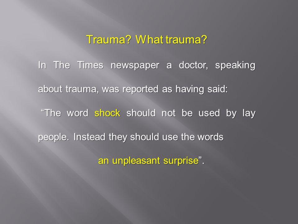 Trauma. What trauma.