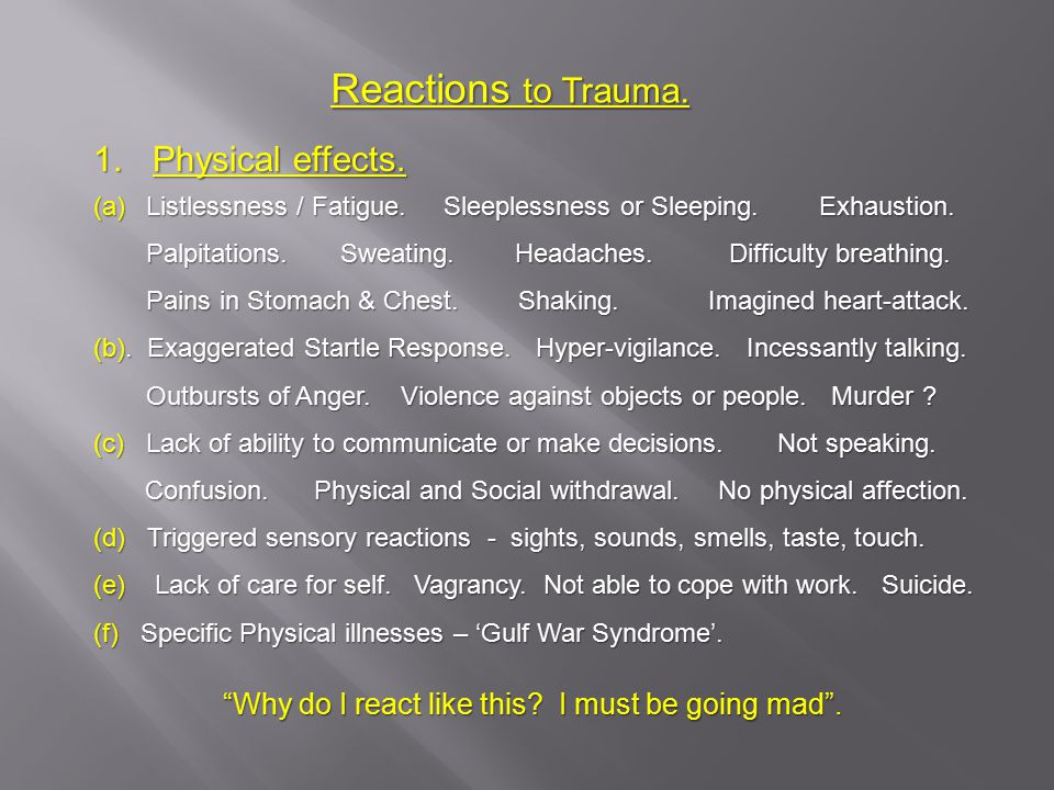 Reactions to Trauma. 1.Physical effects. (a)Listlessness / Fatigue.
