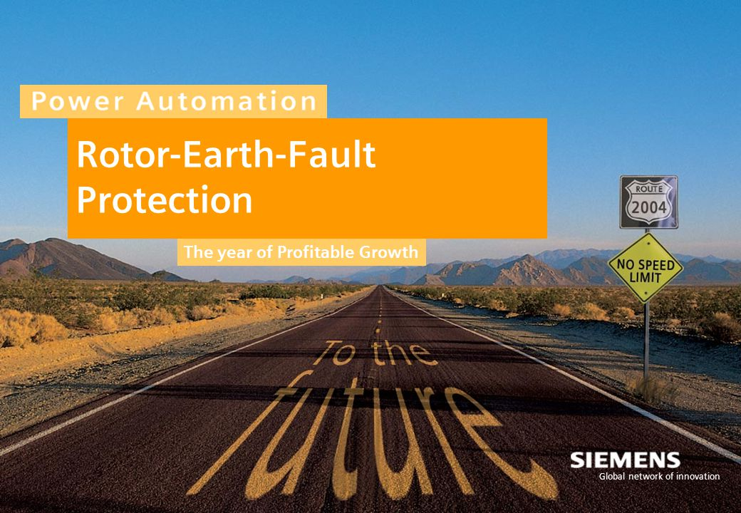 The year of Profitable Growth Global network of innovation Rotor-Earth-Fault Protection