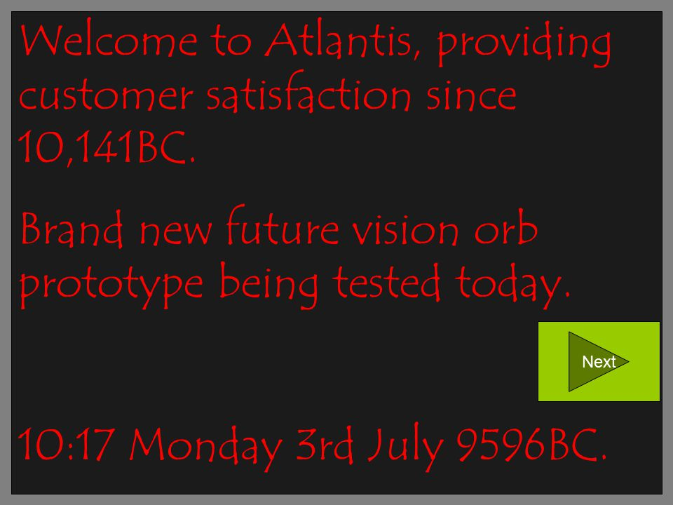 Welcome to Atlantis, providing customer satisfaction since 10,141BC.
