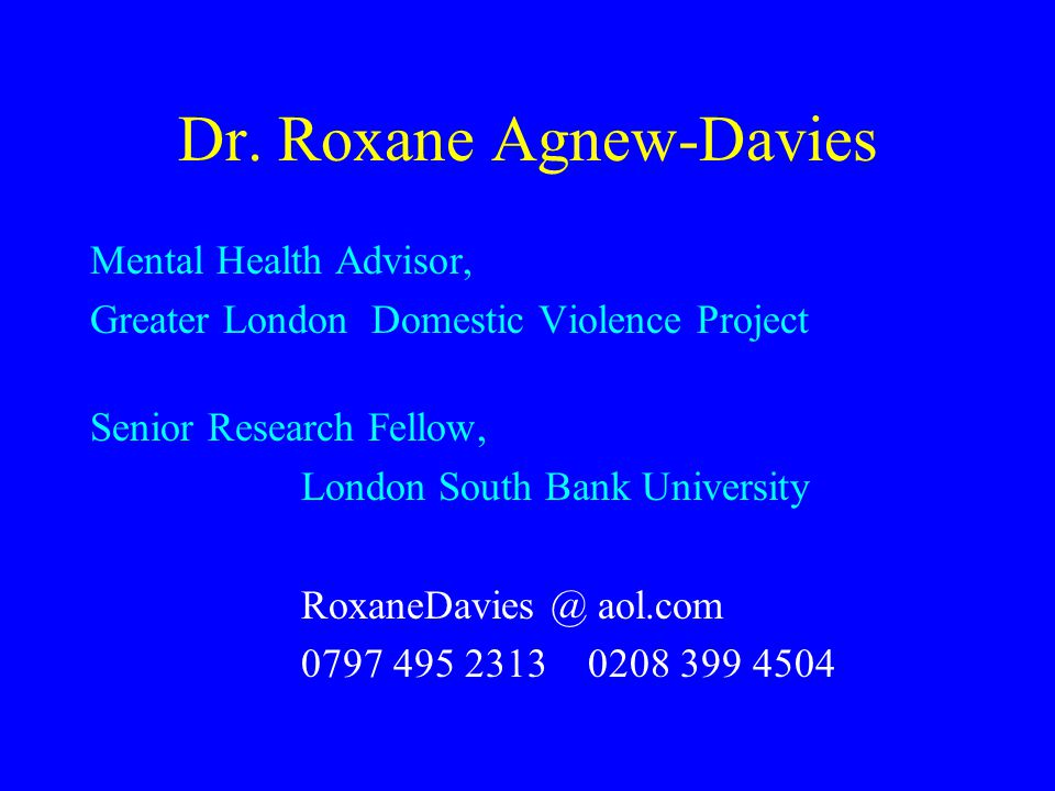 Dr. Roxane Agnew-Davies Mental Health Advisor, Greater London Domestic Violence Project Senior Research Fellow, London South Bank University RoxaneDav
