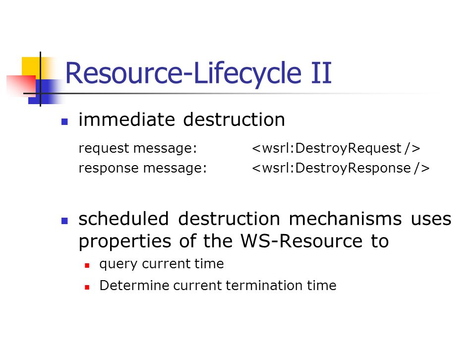 Resource-Lifecycle II immediate destruction request message: response message: scheduled destruction mechanisms uses properties of the WS-Resource to