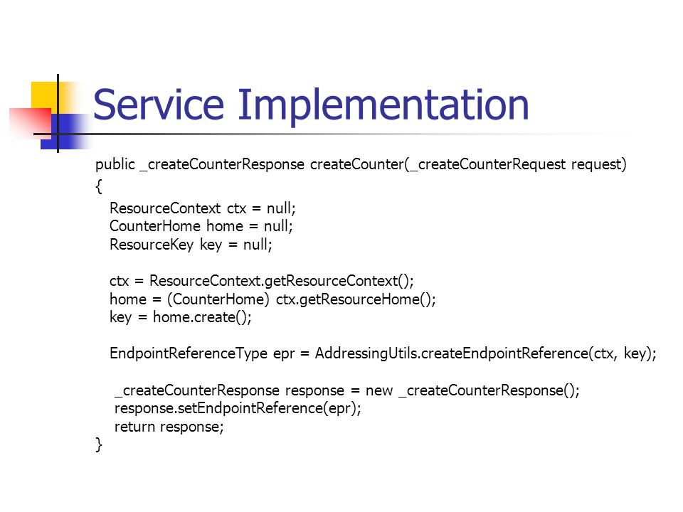 Service Implementation public _createCounterResponse createCounter(_createCounterRequest request) { ResourceContext ctx = null; CounterHome home = nul