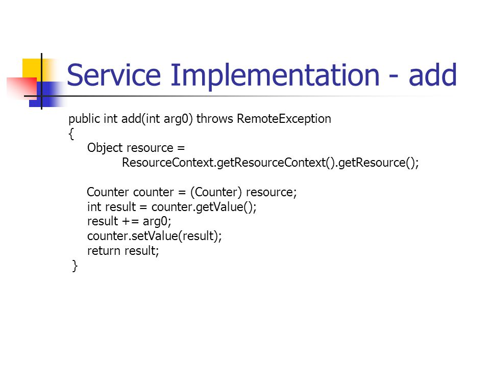 Service Implementation - add public int add(int arg0) throws RemoteException { Object resource = ResourceContext.getResourceContext().getResource(); C