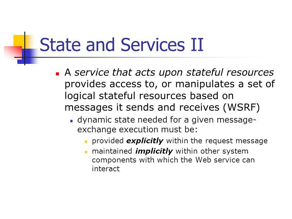 State and Services II A service that acts upon stateful resources provides access to, or manipulates a set of logical stateful resources based on mess