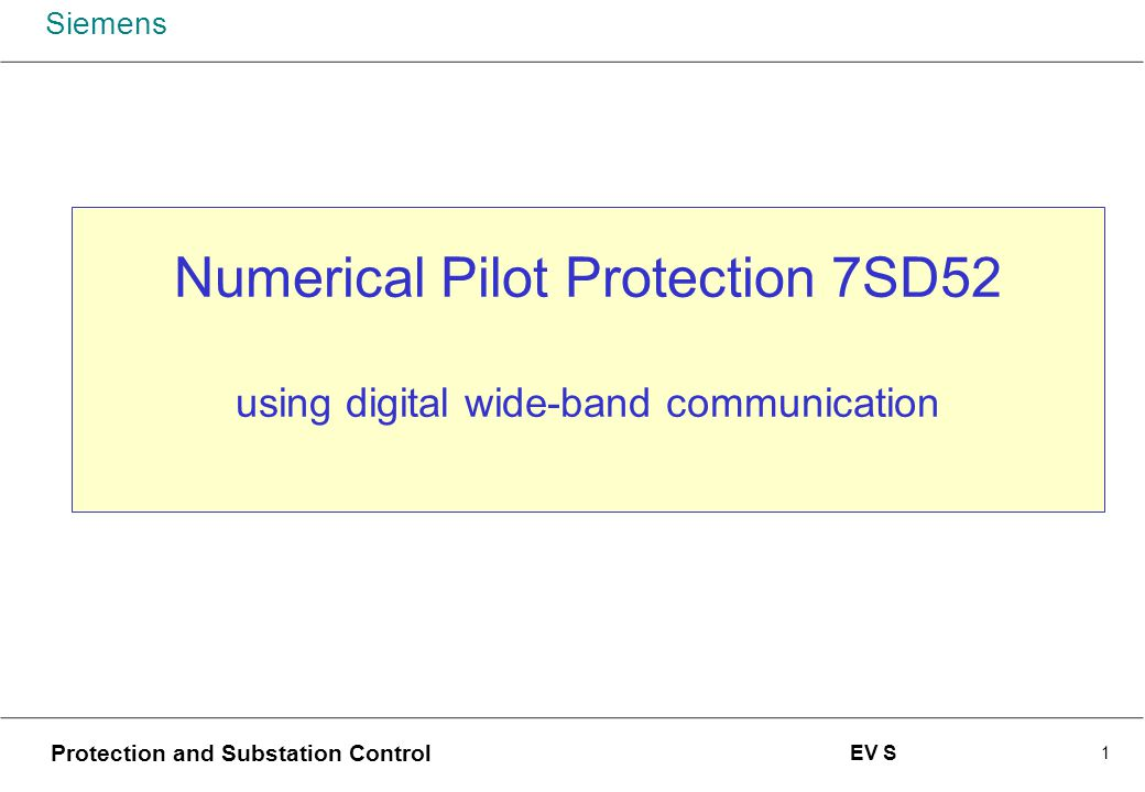 Siemens Protection and Substation Control EV S 1 Numerical Pilot Protection 7SD52 using digital wide-band communication
