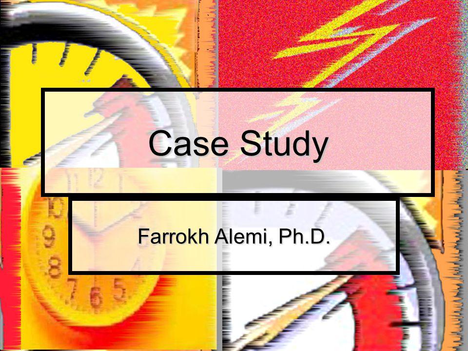 Case Study Farrokh Alemi, Ph.D.