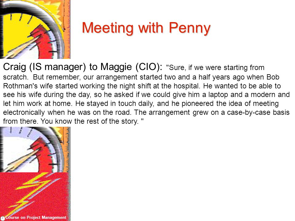 Course on Project Management Meeting with Penny Craig (IS manager) to Maggie (CIO):