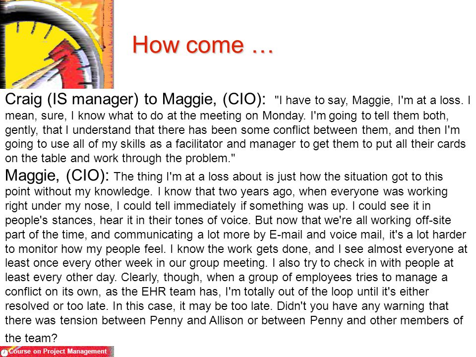 Course on Project Management How come … Craig (IS manager) to Maggie, (CIO):