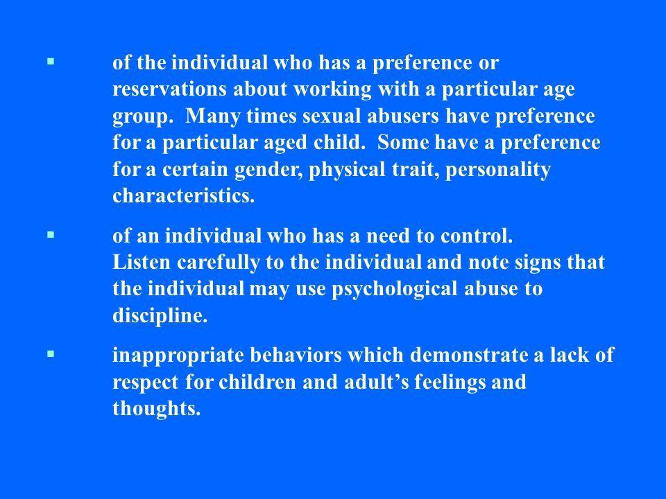 SEXUAL PREDATOR CHARACTERISTICS BE AWARE:  of family patterns: many times child abuse in families is inter-generational.