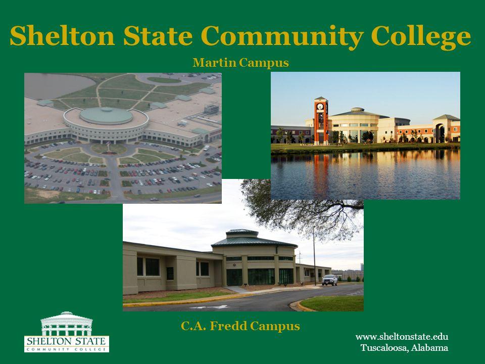 www.sheltonstate.edu Tuscaloosa, Alabama Shelton State Community College Martin Campus C.A. Fredd Campus