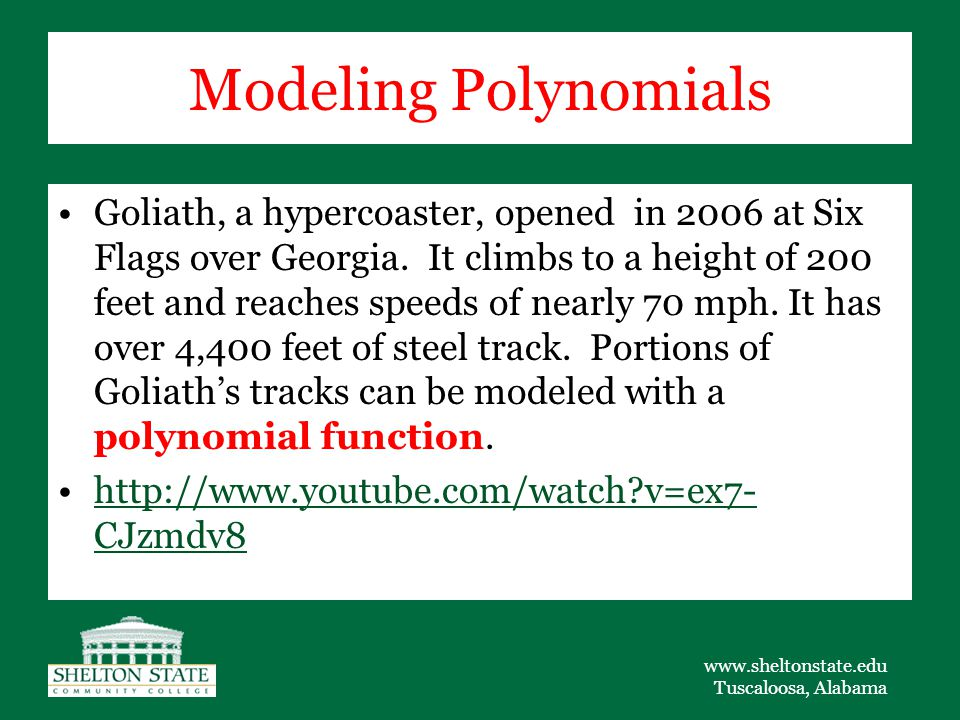 www.sheltonstate.edu Tuscaloosa, Alabama Modeling Polynomials Goliath, a hypercoaster, opened in 2006 at Six Flags over Georgia.