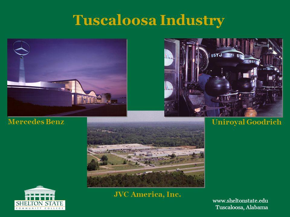 www.sheltonstate.edu Tuscaloosa, Alabama Tuscaloosa Industry Uniroyal Goodrich Mercedes Benz JVC America, Inc.
