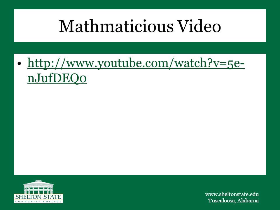 www.sheltonstate.edu Tuscaloosa, Alabama Mathmaticious Video http://www.youtube.com/watch?v=5e- nJufDEQ0http://www.youtube.com/watch?v=5e- nJufDEQ0