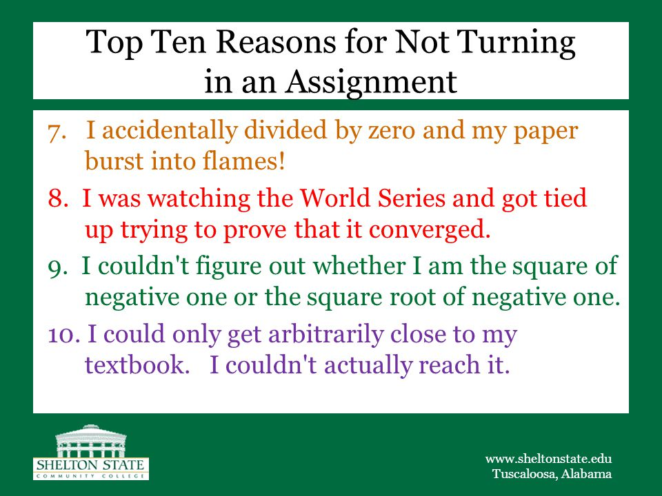www.sheltonstate.edu Tuscaloosa, Alabama Top Ten Reasons for Not Turning in an Assignment 7.