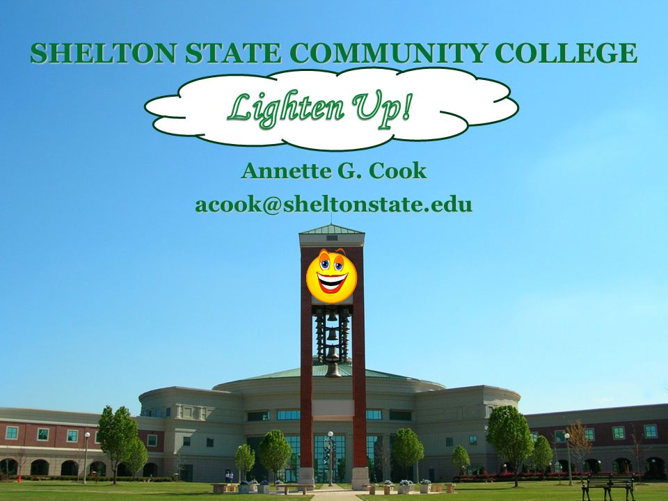 Annette G. Cook acook@sheltonstate.edu SHELTON STATE COMMUNITY COLLEGE