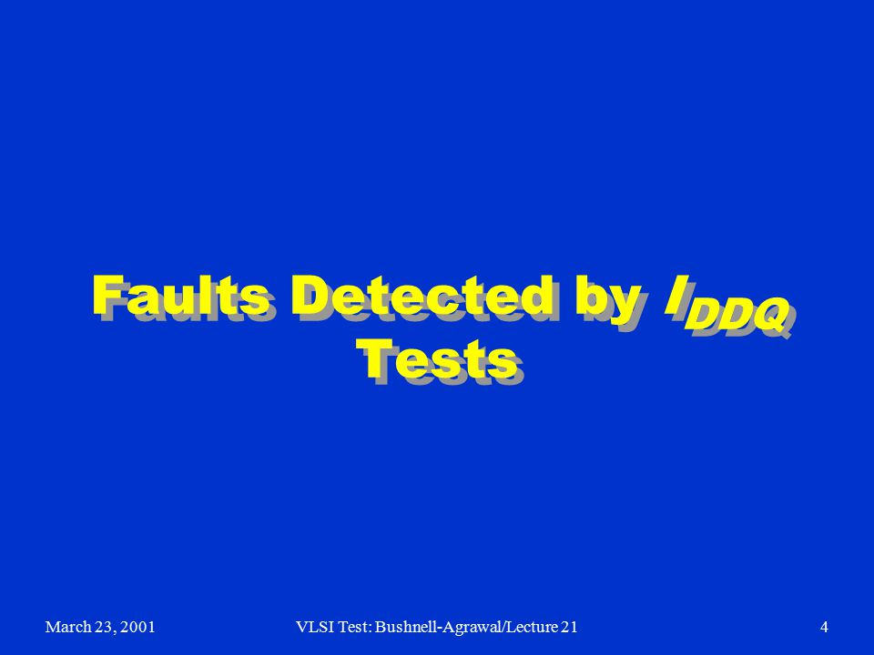 March 23, 2001VLSI Test: Bushnell-Agrawal/Lecture 214 Faults Detected by I DDQ Tests