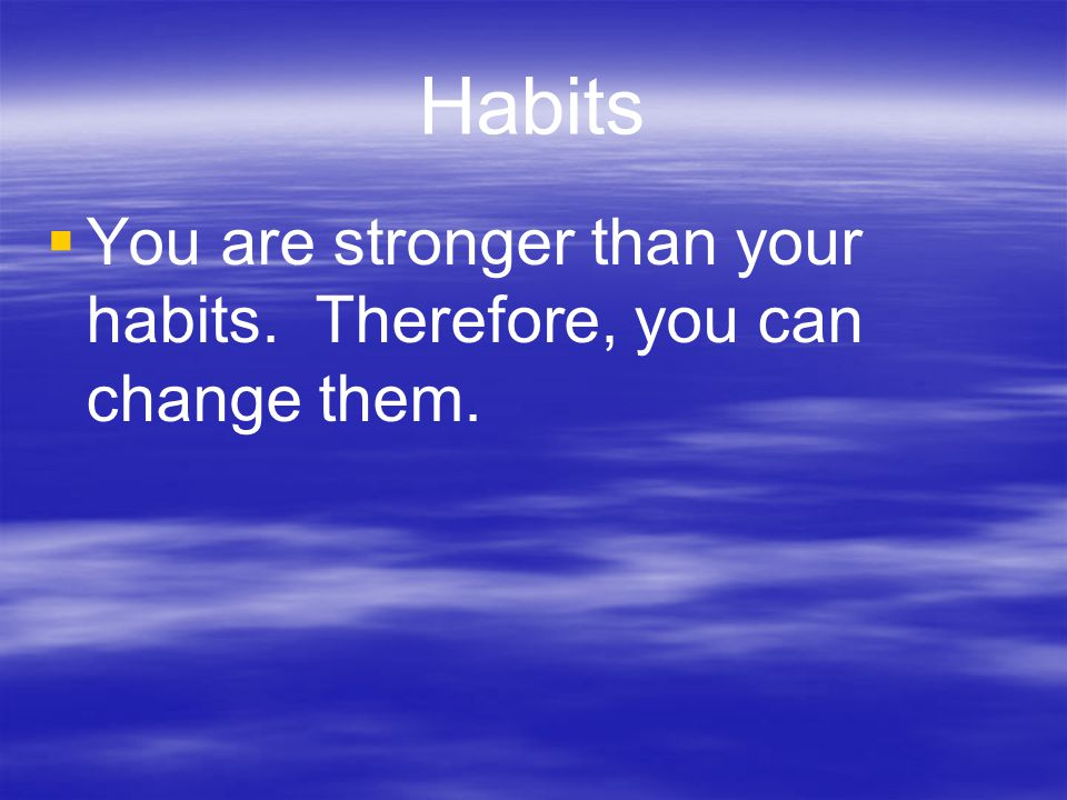 The 7 Habits can help you:   Get control of your life   Improve your relationships with your friends   Make smarter decisions.