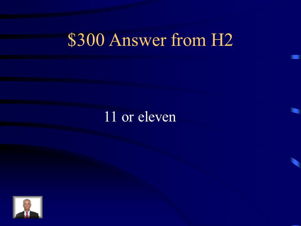 $300 Question from H2 The number of continents + The number of oceans