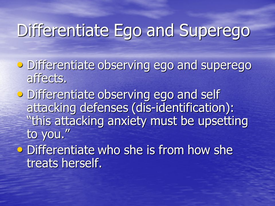 Differentiate Ego and Superego Differentiate observing ego and superego affects. Differentiate observing ego and superego affects. Differentiate obser