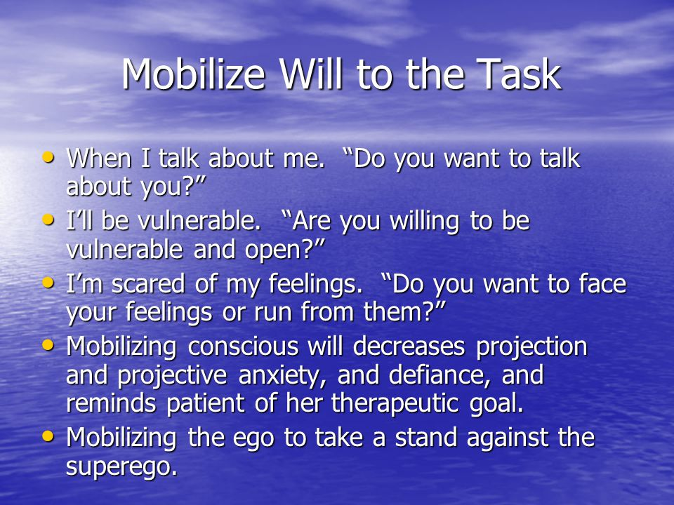 """Mobilize Will to the Task Mobilize Will to the Task When I talk about me. """"Do you want to talk about you?"""" When I talk about me. """"Do you want to talk"""