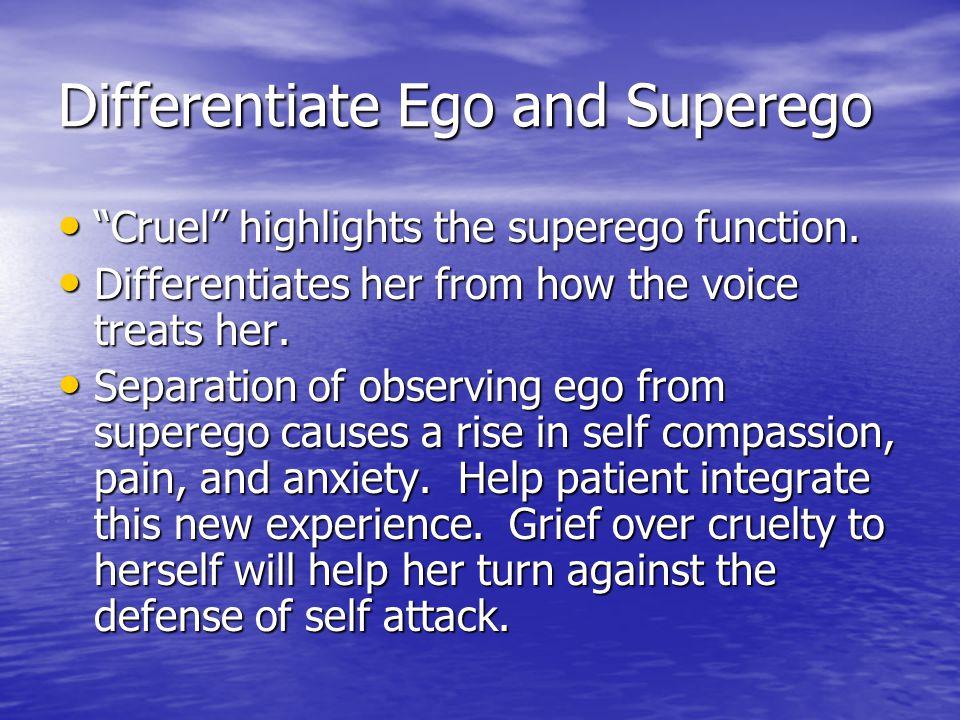 "Differentiate Ego and Superego ""Cruel"" highlights the superego function. ""Cruel"" highlights the superego function. Differentiates her from how the voi"
