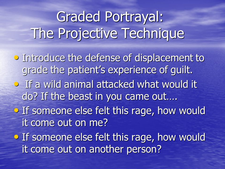 Graded Portrayal: The Projective Technique Graded Portrayal: The Projective Technique Introduce the defense of displacement to grade the patient's exp