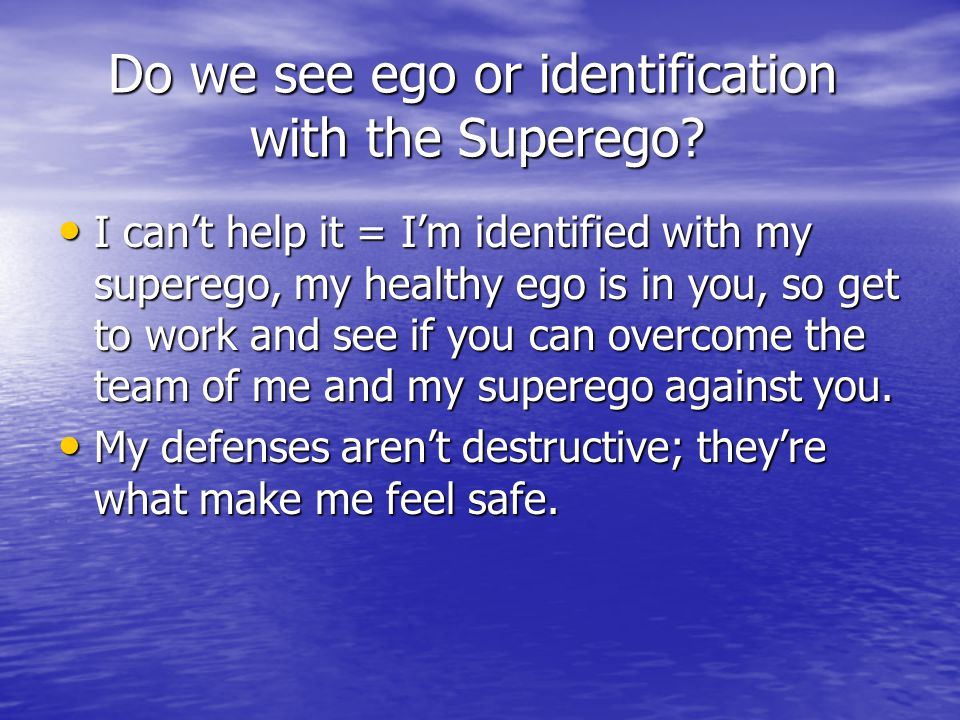 Do we see ego or identification with the Superego? Do we see ego or identification with the Superego? I can't help it = I'm identified with my supereg