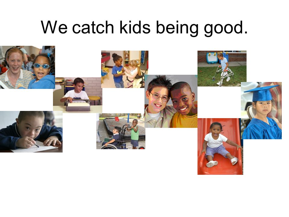 We catch kids being good.