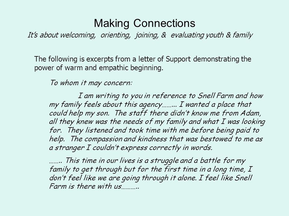 Making Connections It's about welcoming, orienting, joining, & evaluating youth & family The following is excerpts from a letter of Support demonstrating the power of warm and empathic beginning.
